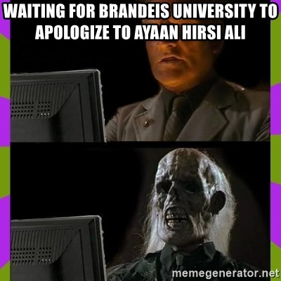 ill just wait here - Waiting for brandeis university to apologize to Ayaan hirsi ali