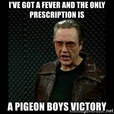 cowbell - I've got a fever and the only prescription is A Pigeon Boys victory