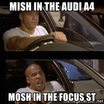 Vin Diesel Car - Mish in the Audi a4 Mosh in the focus ST