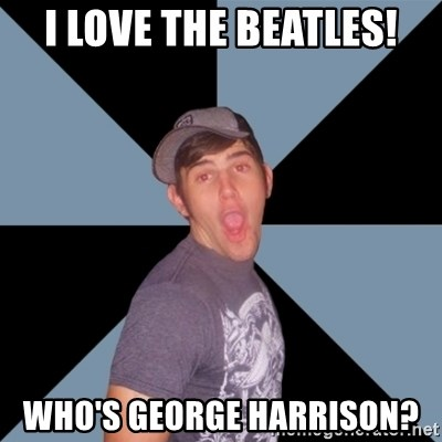 Overly Excited Eric - I love the Beatles! Who's George Harrison?