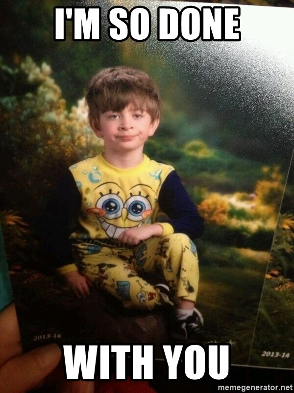 Im So Done With You Pajama Kid Meme Generator