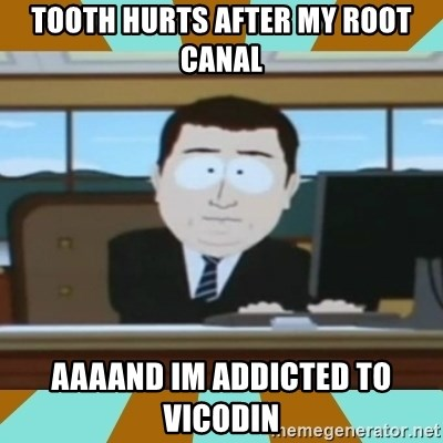 And it's gone - tooth hurts after my root canal aaaand im addicted to vicodin
