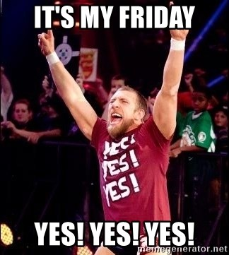 Daniel Bryan YES! - It's my Friday  Yes! Yes! Yes!