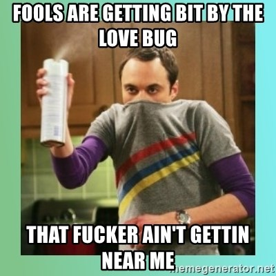 Fools are getting bit by the love bug That fucker ain't