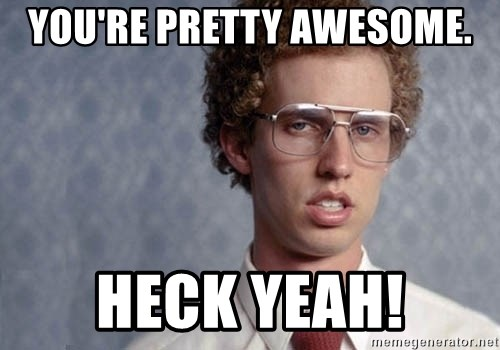 youre pretty awesome heck yeah you're pretty awesome heck yeah! napoleon dynamite meme generator