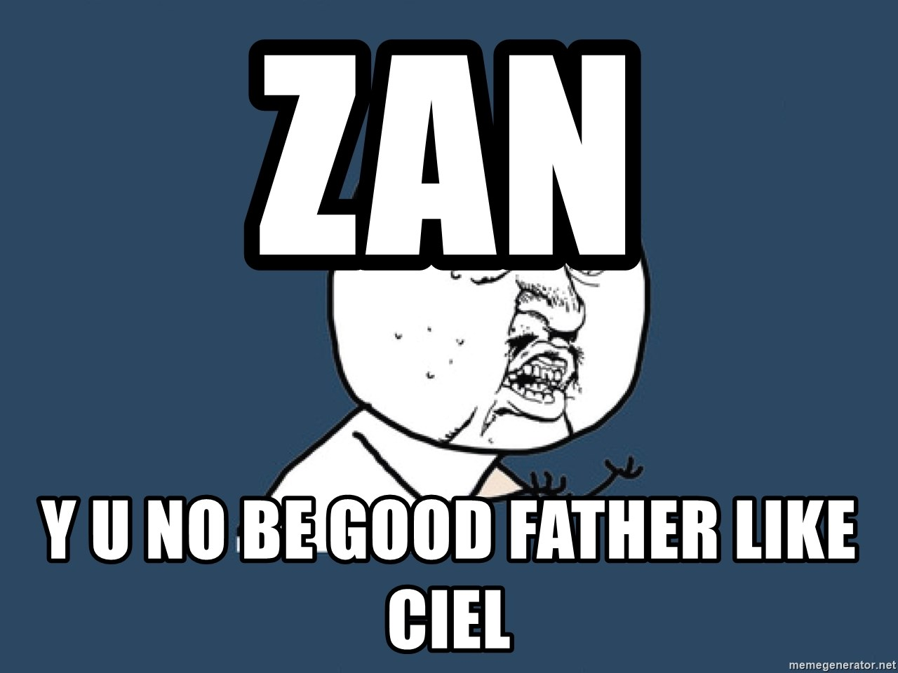 Y U No - ZAN Y U NO BE GOOD FATHER LIKE CIEL