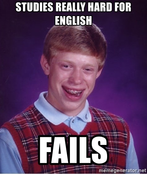 Bad Luck Brian - studies really hard for english fails