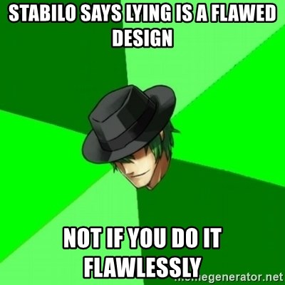 Advice Hazama - stabilo Says lying is a flawed design Not if you do it flawlessly