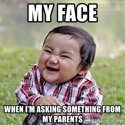 evil toddler kid2 - my face  when i'm asking something from my parents
