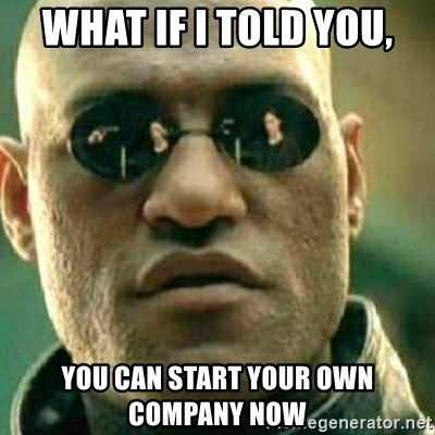 What If I Told You - what if i told you, you can start your own company now