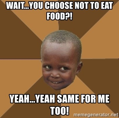 Homeless Haitian Child - Wait...you choose NOT to eat food?! Yeah...yeah same for me too!