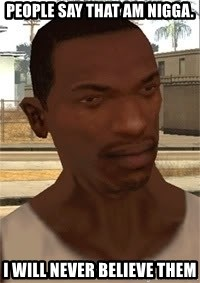 Gta San Andreas - People say that am nigga. I will never believe them