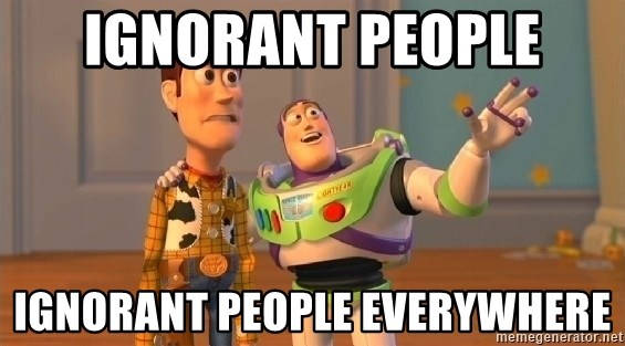 Toy Story Meme - ignorant people ignorant people everywhere