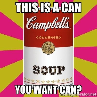 College Campbells Soup Can - This is a can you want can?