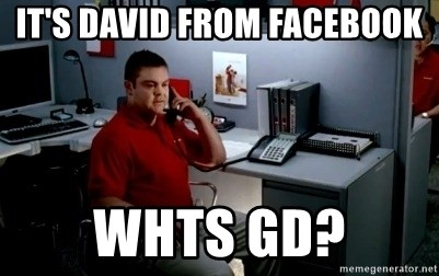 Jake From State Farm - It's David from FaceBook Whts gd?