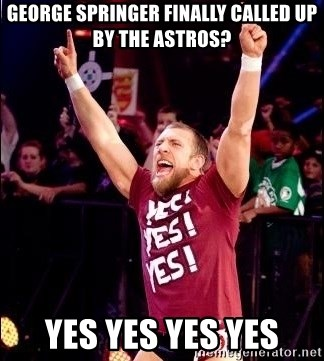 Daniel Bryan YES! - george springer finally called up by the astros? yes yes yes yes