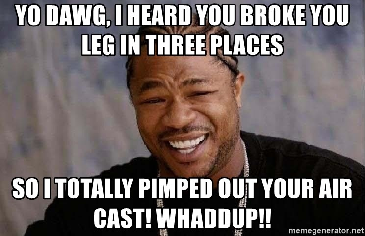 XZIBITHI - Yo dawg, I heard you broke you leg in three places So I totally pimped out your air cast! Whaddup!!