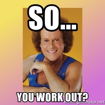 Richard Simmons - So... You work out?