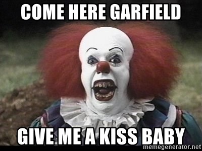 Come Here Garfield Give Me A Kiss Baby Scary Clowns Meme Generator