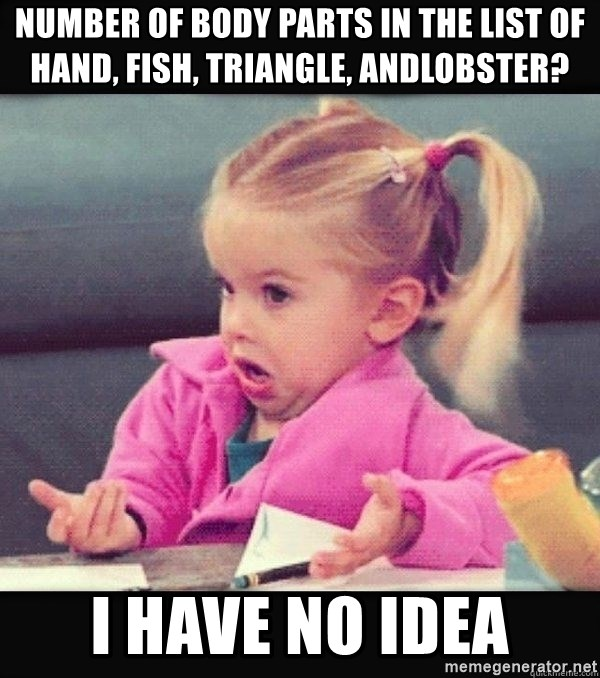 I have no idea little girl  - Number of body parts in the list of hand, fish, triangle, andlobster? I have no idea