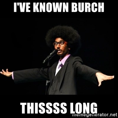 AFRO Knows - i've known burch  thissss long