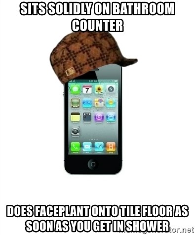 Scumbag iPhone 4 - sits solidly on bathroom counter does faceplant onto tile floor as soon as you get in shower