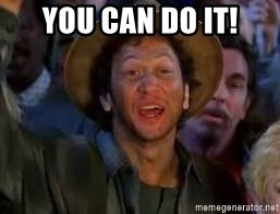 You Can Do It Guy - You can do it!