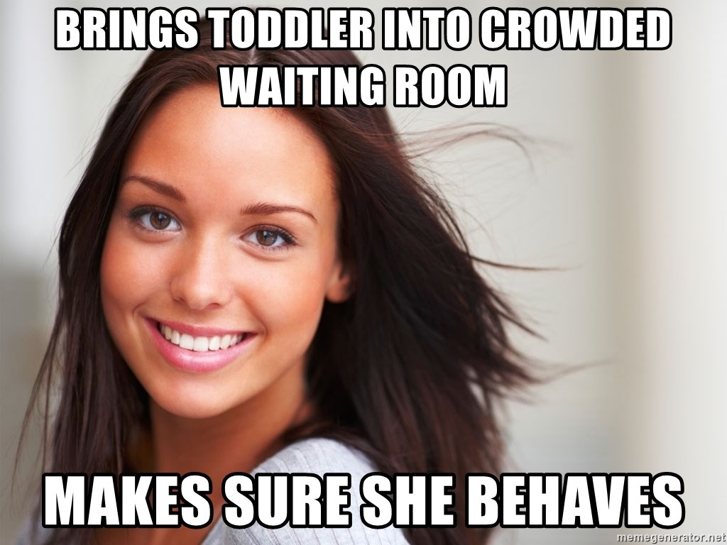 Good Girl Gina - brings toddler into crowded waiting room makes sure she behaves