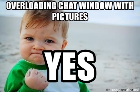 fist pump baby - Overloading chat window with pictures yes