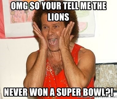 Richard Simmons Screaming - Omg so your tell me the lions Never won a Super Bowl?!