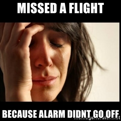 First World Problems - MISSED A FLIGHT Because ALARM DIDNT GO OFF