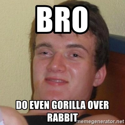 Really Stoned Guy - Bro do even gorilla over rabbit