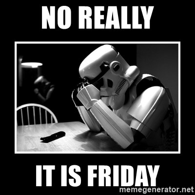 Sad Trooper - No really it is friday