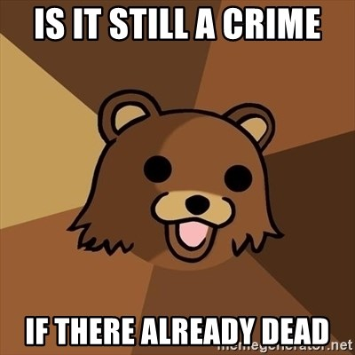 Pedobear - Is it still a crime If there already dead
