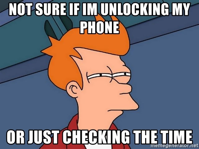 Futurama Fry - Not sure if im unlocking my phone or just checking the time