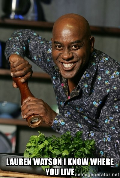 Ainsley Chef -  lauren watson i know where you live
