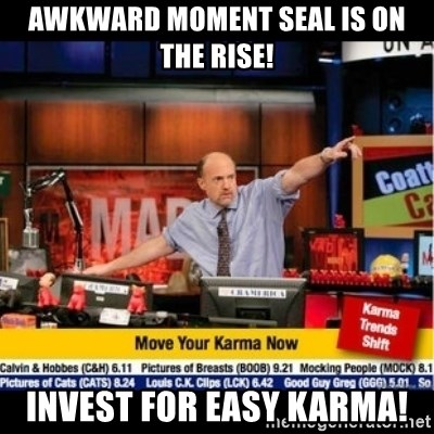 Mad Karma With Jim Cramer - Awkward moment seal is on the rise! Invest for easy karma!