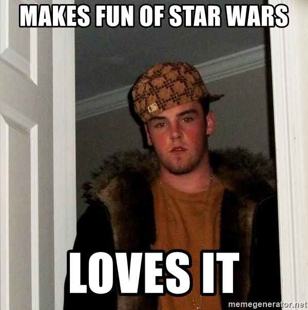 Scumbag Steve - Makes fun of Star Wars Loves it
