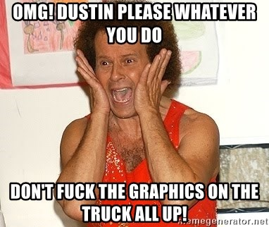 Richard Simmons Screaming - Omg! Dustin please whatever you do Don't fuck the graphics on the truck all up!