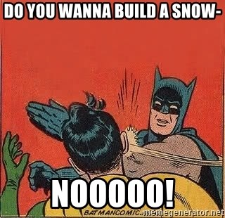 batman slap robin - Do You Wanna Build a snow- Nooooo!