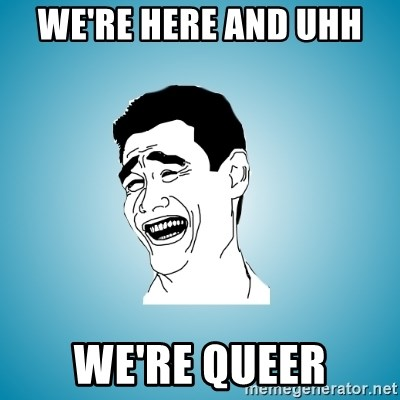 Laughing Man - We're here and uhh  We're queer