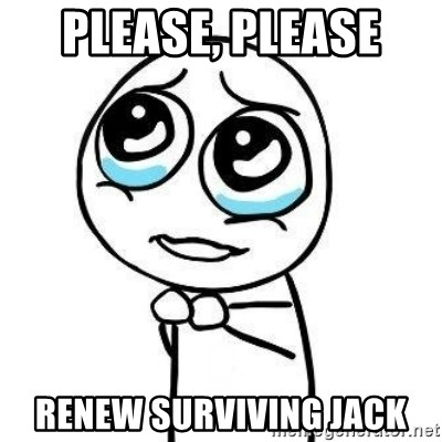 Please guy - Please, please  renew Surviving jack