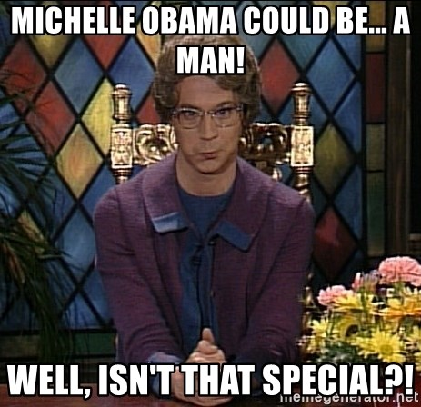 michelle obama could be    a man! well, isn't that special