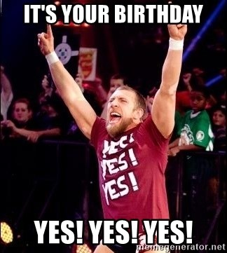 Daniel Bryan YES! - it's your birthday yes! Yes! Yes!