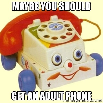 Sinister Phone - maybe you should  get an adult phone