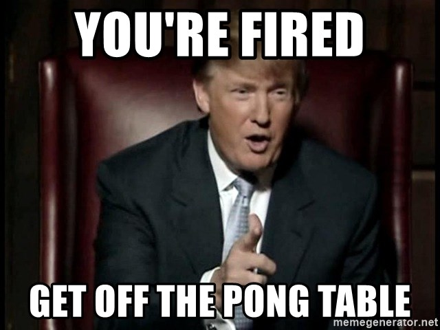 Donald Trump - You're Fired Get off the pong table