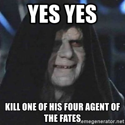 Sith Lord - yes yes  kill one of his four agent of the fates