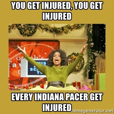 Oprah You get a - YOU GET INJURED, YOU GET INJURED EVERY INDIANA PACER GET INJURED