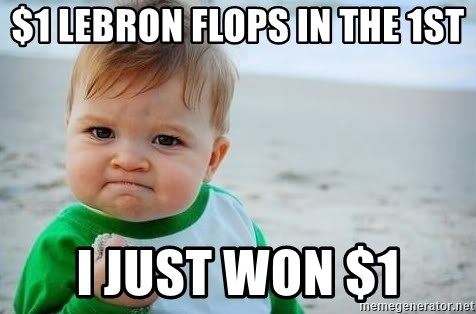 fist pump baby - $1 Lebron flops in the 1st I just won $1