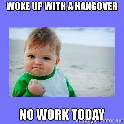 Woke up with a hangover No work today - Baby fist | Meme